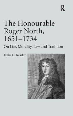 The Honourable Roger North, 1651-1734: On Life, Morality, Law and Tradition (Hardback)