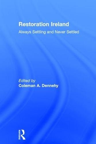 Restoration Ireland: Always Settling and Never Settled (Hardback)