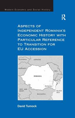 Aspects of Independent Romania's Economic History with Particular Reference to Transition for EU Accession - Modern Economic and Social History (Hardback)