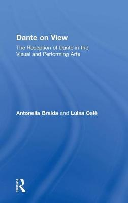 Dante on View: The Reception of Dante in the Visual and Performing Arts (Hardback)