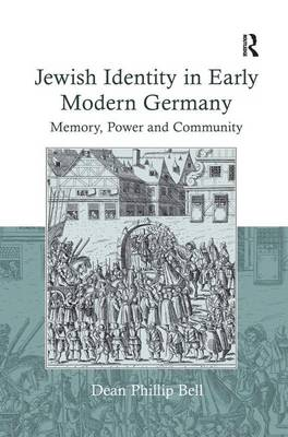 Jewish Identity in Early Modern Germany: Memory, Power and Community (Hardback)