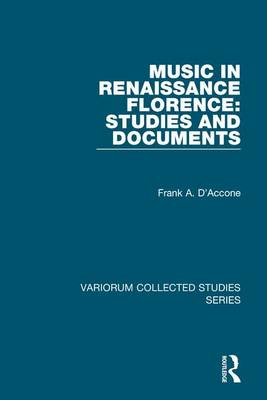 Music in Renaissance Florence: Studies and Documents - Variorum Collected Studies (Hardback)