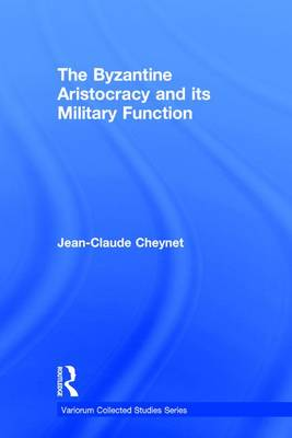 The Byzantine Aristocracy and its Military Function - Variorum Collected Studies (Hardback)