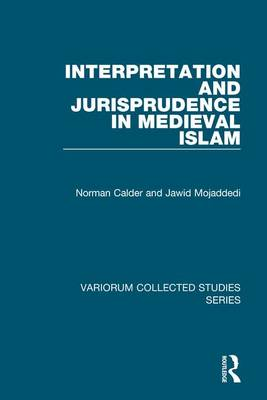 Interpretation and Jurisprudence in Medieval Islam - Variorum Collected Studies (Hardback)