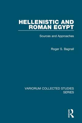 Hellenistic and Roman Egypt: Sources and Approaches - Variorum Collected Studies (Hardback)