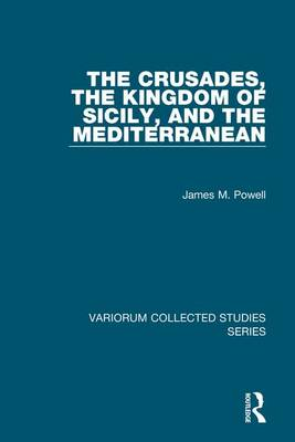 The Crusades, The Kingdom of Sicily, and the Mediterranean - Variorum Collected Studies (Hardback)