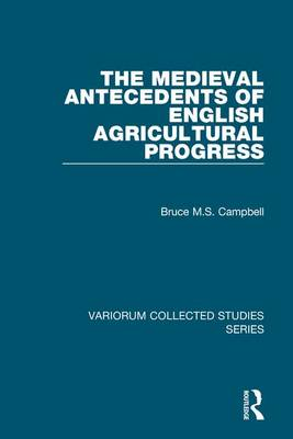 The Medieval Antecedents of English Agricultural Progress - Variorum Collected Studies Series (Hardback)