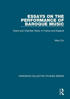 Essays on the Performance of Baroque Music: Opera and Chamber Music in France and England - Variorum Collected Studies (Hardback)