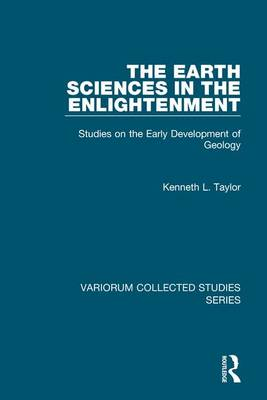 The Earth Sciences in the Enlightenment: Studies on the Early Development of Geology - Variorum Collected Studies (Hardback)