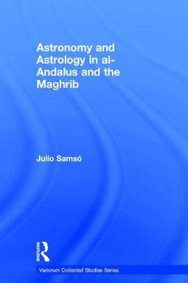 Astronomy and Astrology in al-Andalus and the Maghrib - Variorum Collected Studies (Hardback)