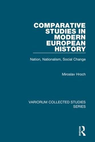 Comparative Studies in Modern European History: Nation, Nationalism, Social Change - Variorum Collected Studies (Hardback)