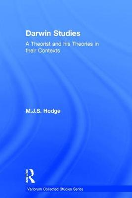 Darwin Studies: A Theorist and his Theories in their Contexts - Variorum Collected Studies (Hardback)