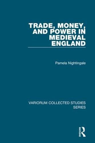 Trade, Money, and Power in Medieval England - Variorum Collected Studies (Hardback)