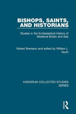 Bishops, Saints, and Historians: Studies in the Ecclesiastical History of Medieval Britain and Italy - Variorum Collected Studies (Hardback)