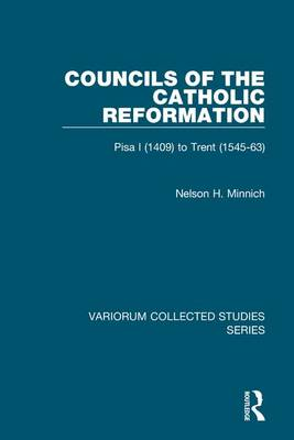 Councils of the Catholic Reformation: Pisa I (1409) to Trent (1545-63) - Variorum Collected Studies Series (Hardback)