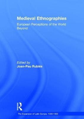 Medieval Ethnographies: European Perceptions of the World Beyond - The Expansion of Latin Europe, 1000-1500 (Hardback)