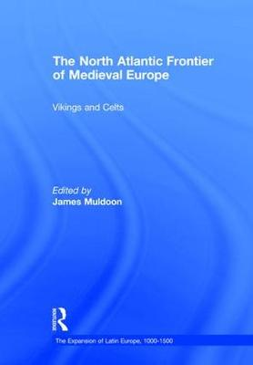 The North Atlantic Frontier of Medieval Europe: Vikings and Celts - The Expansion of Latin Europe, 1000-1500 (Hardback)