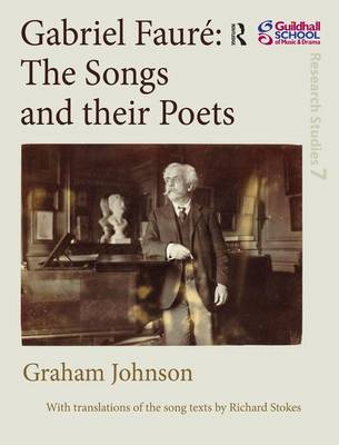 Gabriel Faure: The Songs and their Poets - Guildhall Research Studies (Hardback)
