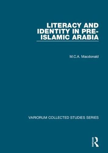 Literacy and Identity in Pre-Islamic Arabia - Variorum Collected Studies (Hardback)