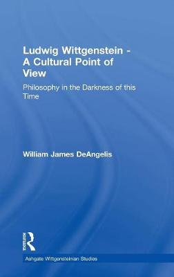 Ludwig Wittgenstein - A Cultural Point of View: Philosophy in the Darkness of this Time (Hardback)