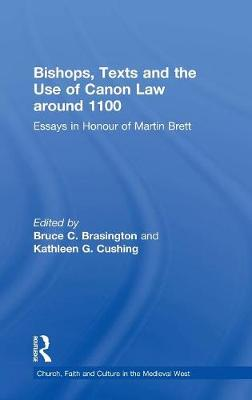 Bishops, Texts and the Use of Canon Law around 1100: Essays in Honour of Martin Brett - Church, Faith and Culture in the Medieval West (Hardback)