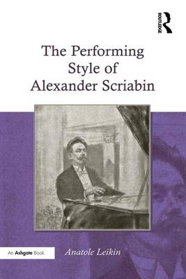 The Performing Style of Alexander Scriabin (Hardback)