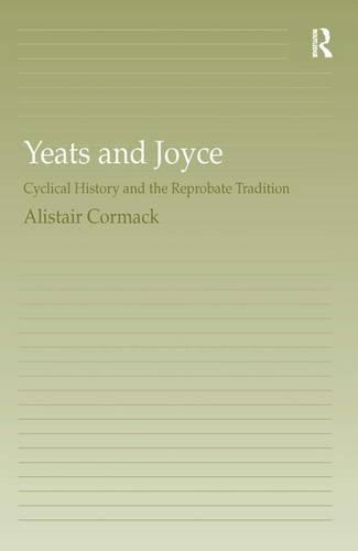 Yeats and Joyce: Cyclical History and the Reprobate Tradition (Hardback)