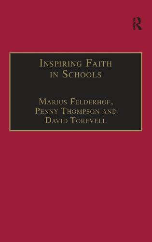 Inspiring Faith in Schools: Studies in Religious Education - Explorations in Practical, Pastoral and Empirical Theology (Hardback)