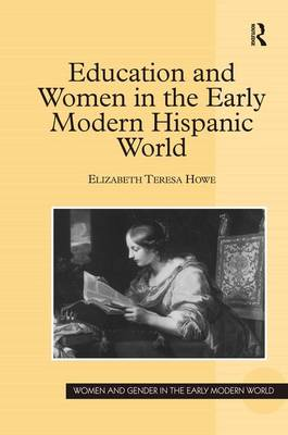 Education and Women in the Early Modern Hispanic World - Women and Gender in the Early Modern World (Hardback)