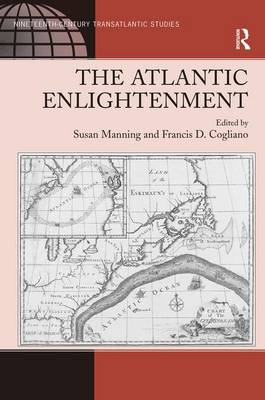 The Atlantic Enlightenment - Ashgate Series in Nineteenth-Century Transatlantic Studies (Hardback)