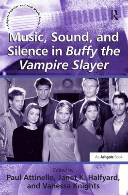 Music, Sound, and Silence in Buffy the Vampire Slayer - Ashgate Popular and Folk Music Series (Hardback)