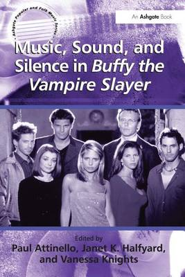 Music, Sound, and Silence in Buffy the Vampire Slayer - Ashgate Popular and Folk Music Series (Paperback)