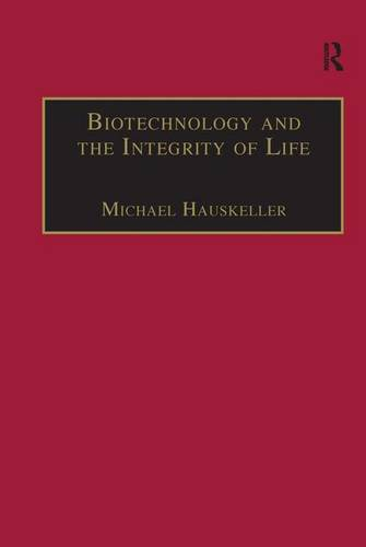 Biotechnology and the Integrity of Life: Taking Public Fears Seriously (Hardback)
