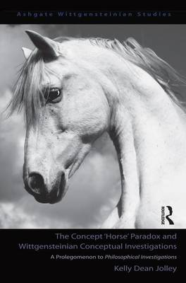 The Concept 'Horse' Paradox and Wittgensteinian Conceptual Investigations: A Prolegomenon to Philosophical Investigations (Hardback)