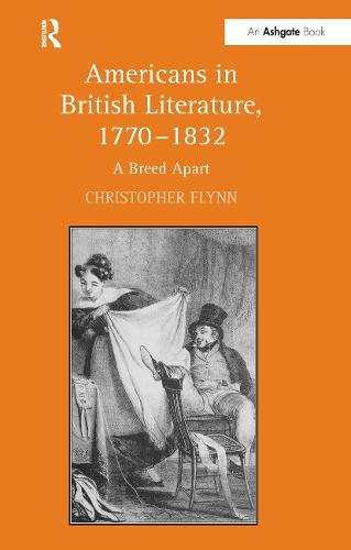 Americans in British Literature, 1770-1832: A Breed Apart (Hardback)