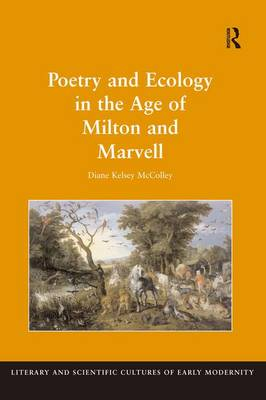 Poetry and Ecology in the Age of Milton and Marvell - Literary and Scientific Cultures of Early Modernity (Hardback)