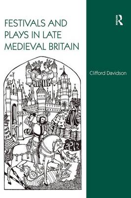Festivals and Plays in Late Medieval Britain (Hardback)