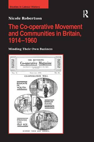 The Co-operative Movement and Communities in Britain, 1914-1960: Minding Their Own Business (Hardback)