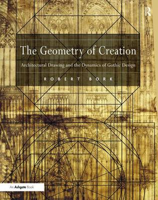 The Geometry of Creation: Architectural Drawing and the Dynamics of Gothic Design (Hardback)