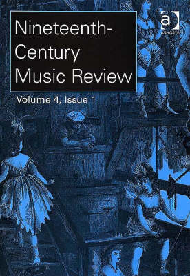 Nineteenth-Century Music Review: v. 4: Issues 1 and 2 (Paperback)