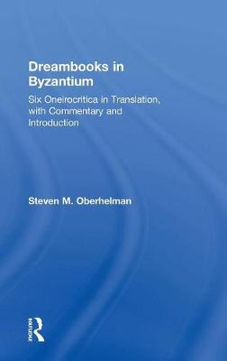 Dreambooks in Byzantium: Six Oneirocritica in Translation, with Commentary and Introduction (Hardback)