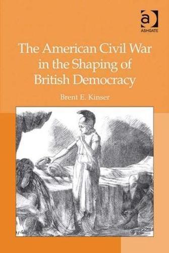 The American Civil War in the Shaping of British Democracy (Hardback)