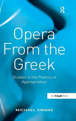 Opera From the Greek: Studies in the Poetics of Appropriation (Hardback)