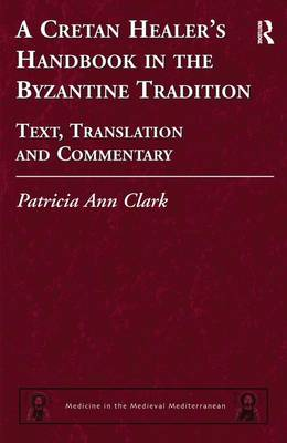 A Cretan Healer's Handbook in the Byzantine Tradition: Text, Translation, and Commentary - Medicine in the Medieval Mediterranean 3 (Hardback)