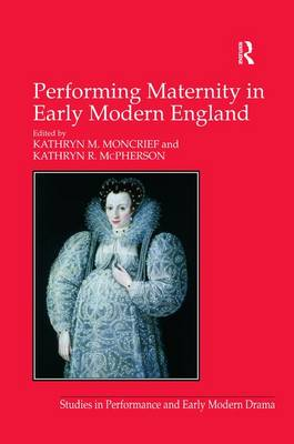 Performing Maternity in Early Modern England - Studies in Performance and Early Modern Drama (Hardback)