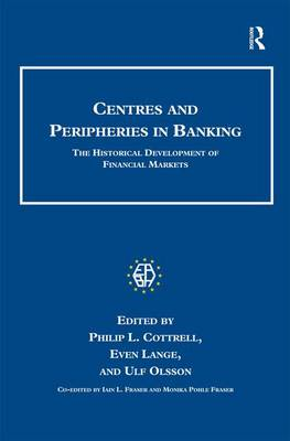 Centres and Peripheries in Banking: The Historical Development of Financial Markets - Studies in Banking and Financial History (Hardback)