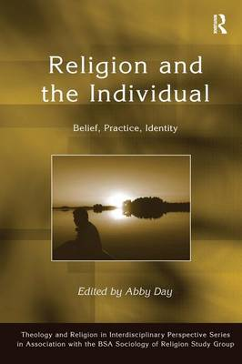 Religion and the Individual: Belief, Practice, Identity - Theology and Religion in Interdisciplinary Perspective Series in Association with the BSA Sociology of Religion Study Group (Hardback)