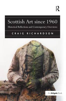 Scottish Art since 1960: Historical Reflections and Contemporary Overviews (Hardback)