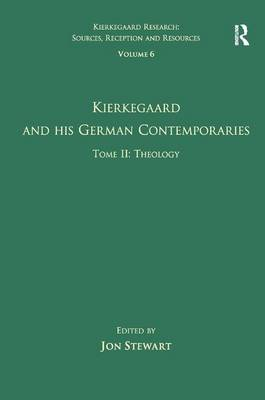 Volume 6, Tome II: Kierkegaard and His German Contemporaries - Theology - Kierkegaard Research: Sources, Reception and Resources (Hardback)