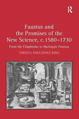 Faustus and the Promises of the New Science, c. 1580-1730: From the Chapbooks to Harlequin Faustus (Hardback)
